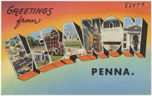 Greetings from Lebanon, Pennsylvania.